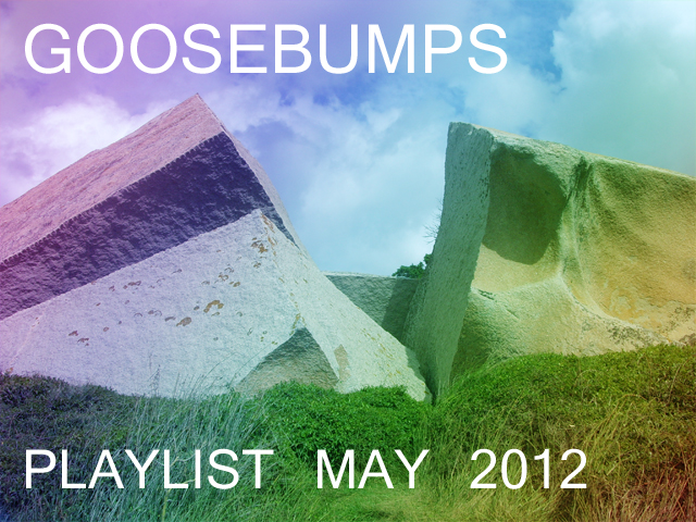 Goosebumps Playlist May 2012