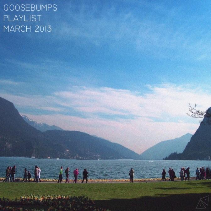 Goosebumps Playlist March 2013