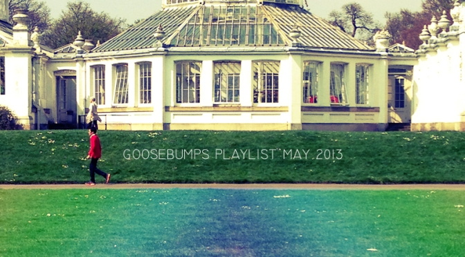 Goosebumps Playlist May 2013