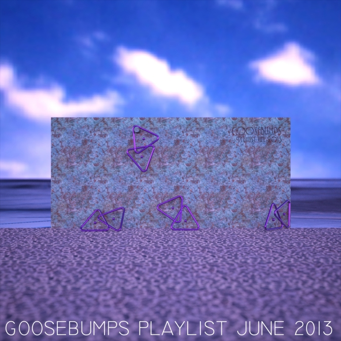 Goosebumps Playlist June 2013