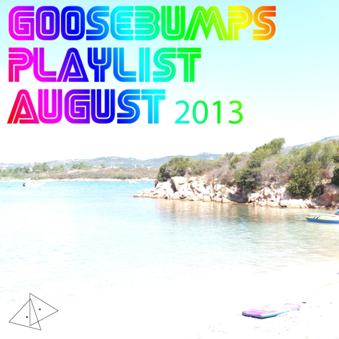 Goosebumps Playlist August 2013
