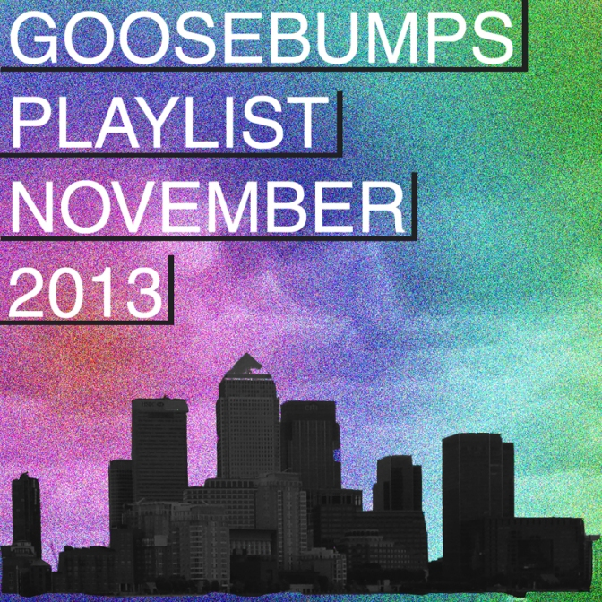 Goosebumps Playlist November 2013