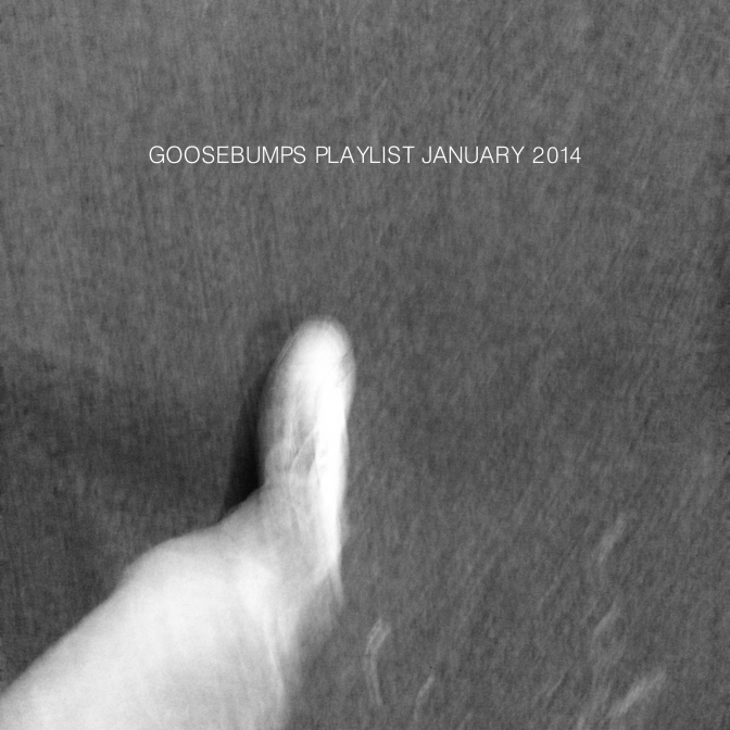 Goosebumps Playlist January 2014